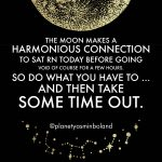 The Moon makes a harmonious connection to Saturn today
