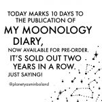 Today marks 10 days to the publication of my Moonology Diary