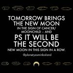 Tomorrow brings the New Moon in the sign of Cancer/ Moonchild